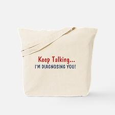 Keep Talking I'm Diagnosing You Tote Bag