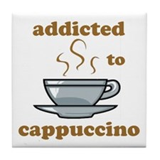 Addicted To Cappuccino Tile Coaster