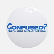 Confused? Nope, Just Mixed He Ornament (Round)