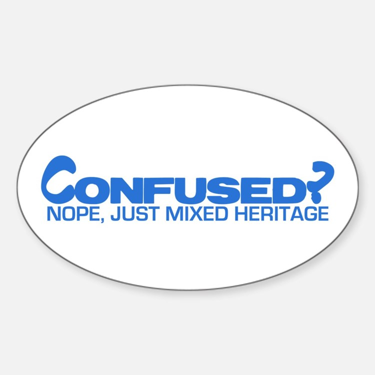 Confused? Nope, Just Mixed He Oval Decal