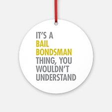 Bail Bondsman Thing Ornament (Round)