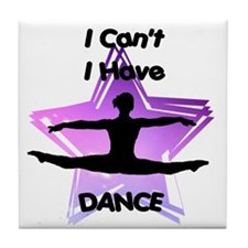 I Can't I have Dance Tile Coaster