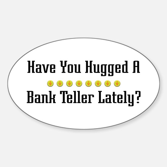 Hugged Bank Teller Oval Decal