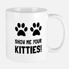 Show Me Your Kitties Mugs