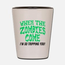 When The Zombies Come I'm So Tripping Y Shot Glass