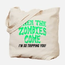 When The Zombies Come I'm So Tripping You Tote Bag