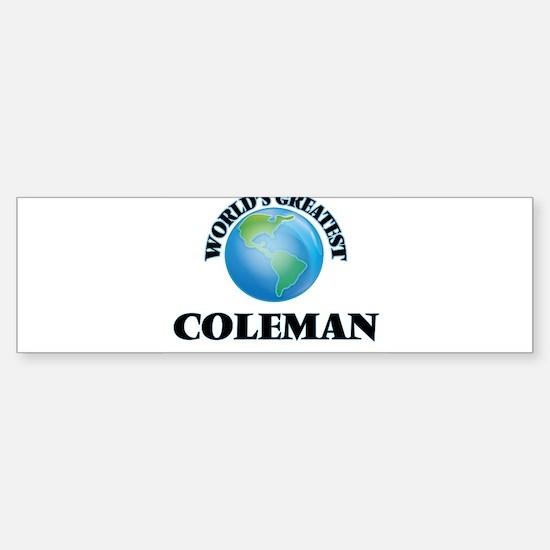 World's Greatest Coleman Bumper Bumper Bumper Sticker