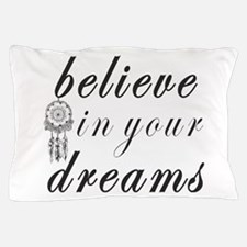 Believe Dreams Pillow Case