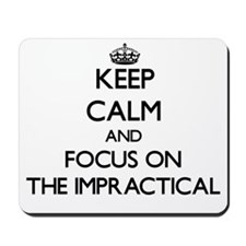 Keep Calm by focusing on The Impractical Mousepad