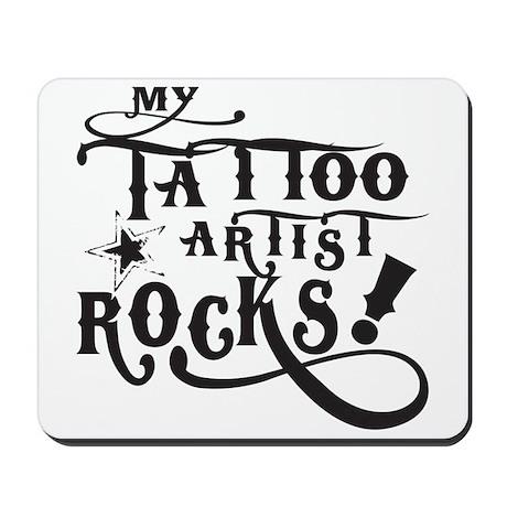 MY TATTOO ARTIST ROCKS! Mousepad