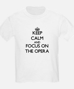 Keep Calm by focusing on The Opera T-Shirt