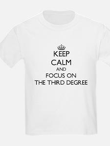 Keep Calm by focusing on The Third Degree T-Shirt