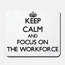 Keep Calm by focusing on The Workforce Mousepad