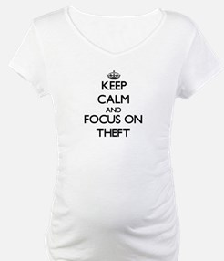 Keep Calm by focusing on Theft Shirt