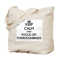 Keep Calm by focusing on Thoroughbreds Tote Bag