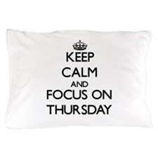 Keep Calm by focusing on Thursday Pillow Case