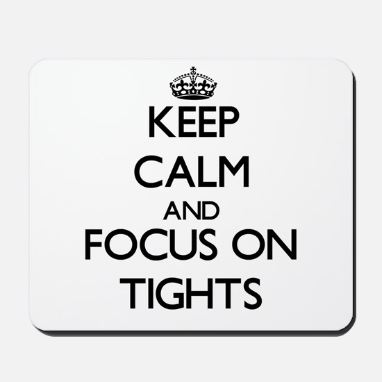 Keep Calm by focusing on Tights Mousepad