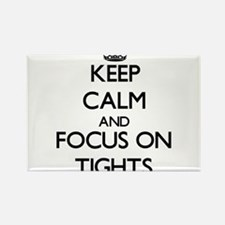 Keep Calm by focusing on Tights Magnets