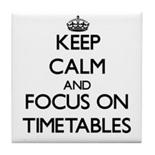 Keep Calm by focusing on Timetables Tile Coaster