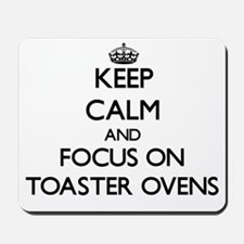 Keep Calm by focusing on Toaster Ovens Mousepad