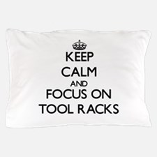 Keep Calm by focusing on Tool Racks Pillow Case