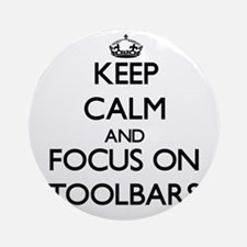 Keep Calm by focusing on Toolbars Ornament (Round)