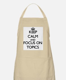 Keep Calm by focusing on Topics Apron