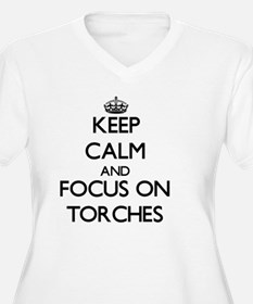 Keep Calm by focusing on Torches Plus Size T-Shirt