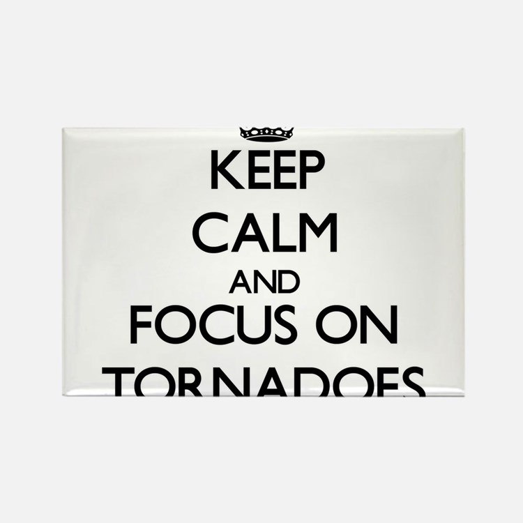 Keep Calm by focusing on Tornadoes Magnets