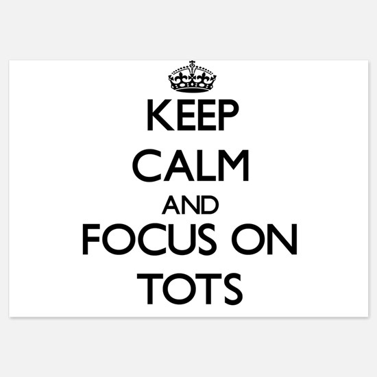 Keep Calm by focusing on Tots Invitations