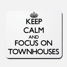 Keep Calm by focusing on Townhouses Mousepad