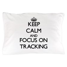 Keep Calm by focusing on Tracking Pillow Case