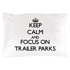 Keep Calm by focusing on Trailer Parks Pillow Case