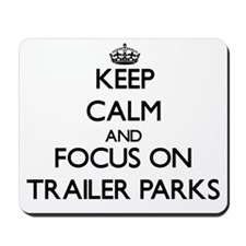 Keep Calm by focusing on Trailer Parks Mousepad