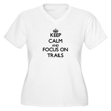Keep Calm by focusing on Trails Plus Size T-Shirt