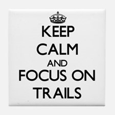 Keep Calm by focusing on Trails Tile Coaster