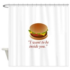 I want to be inside you - cheeseburger Shower Curt