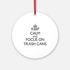 Keep Calm by focusing on Trash Ca Ornament (Round)