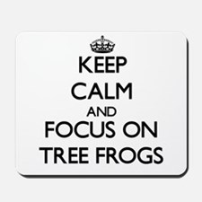 Keep Calm by focusing on Tree Frogs Mousepad