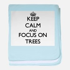 Keep Calm by focusing on Trees baby blanket