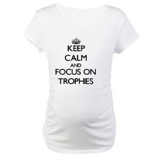 Keep Calm by focusing on Trophie Shirt