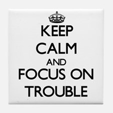 Keep Calm by focusing on Trouble Tile Coaster