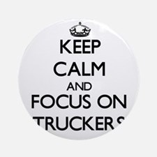 Keep Calm by focusing on Truckers Ornament (Round)