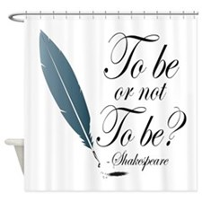 To Be or Not to Be Shower Curtain