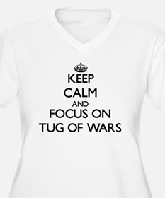 Keep Calm by focusing on Tug Of Plus Size T-Shirt
