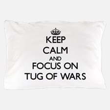 Keep Calm by focusing on Tug Of Wars Pillow Case