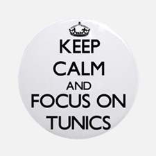 Keep Calm by focusing on Tunics Ornament (Round)