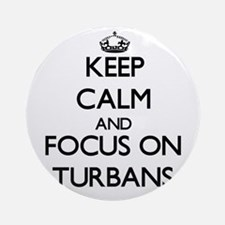Keep Calm by focusing on Turbans Ornament (Round)