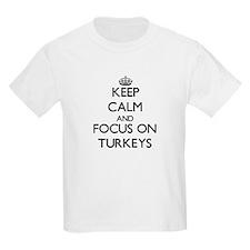 Keep Calm by focusing on Turkeys T-Shirt