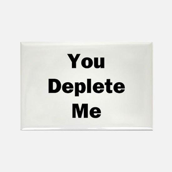 You Deplete Me Rectangle Magnet